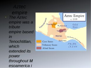 Aztec empire The Aztec empire was a tribute empire based in Tenochtitlan, whi