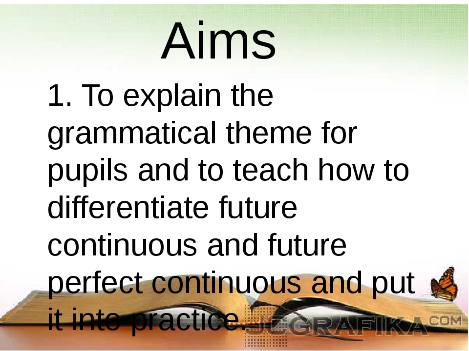 Aims 1. To explain the grammatical theme for pupils and to teach how to diff...