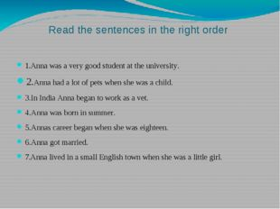 Read the sentences in the right order 1.Anna was a very good student at the u