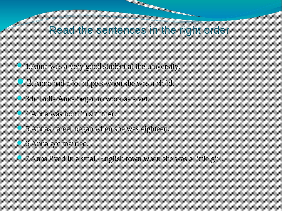 Read the sentences in the right order 1.Anna was a very good student at the u...