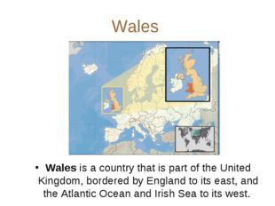Wales Wales is a country that is part of the United Kingdom, bordered by Engl