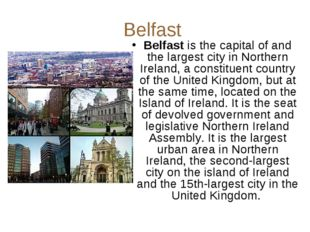 Belfast Belfast is the capital of and the largest city in Northern Ireland, a