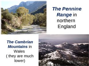 The Pennine Range in northern England The Cambrian Mountains in Wales ( they