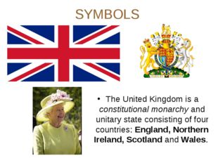 SYMBOLS The United Kingdom is a constitutional monarchy and unitary state con
