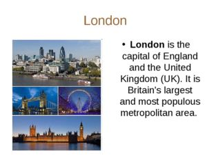 London London is the capital of England and the United Kingdom (UK). It is Br