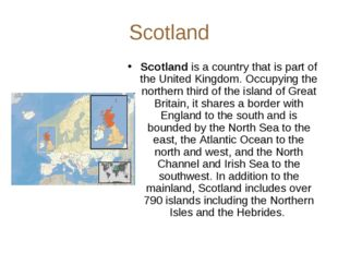 Scotland Scotland is a country that is part of the United Kingdom. Occupying