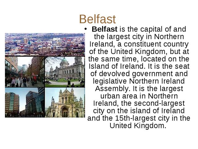 Belfast Belfast is the capital of and the largest city in Northern Ireland, a...