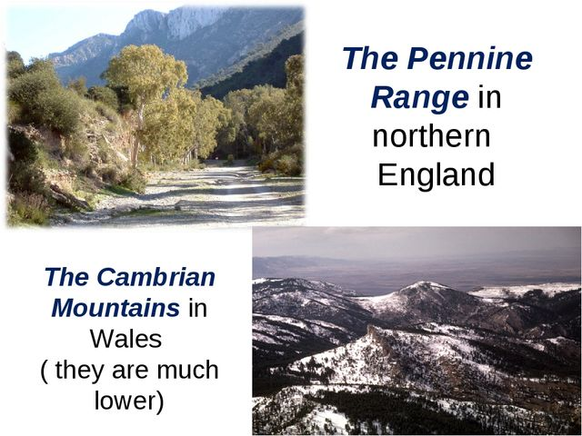 The Pennine Range in northern England The Cambrian Mountains in Wales ( they...