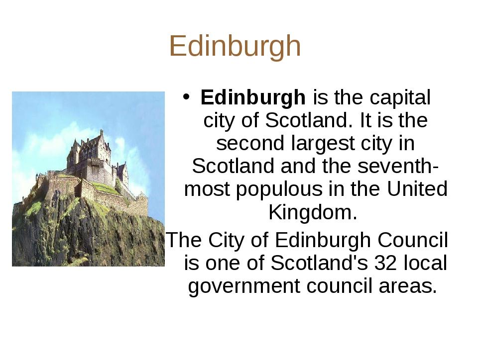 Edinburgh Edinburgh is the capital city of Scotland. It is the second largest...