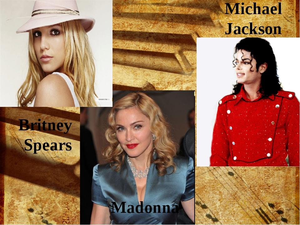 Britney Spears Madonna Michael Jackson