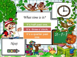 Try Again Great Job! It´s half past one. It´s three o´clock. Try Again It´s a