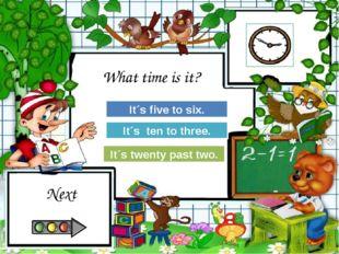Try Again Great Job! It´s five to six. It´s ten to three. Try Again It´s twen
