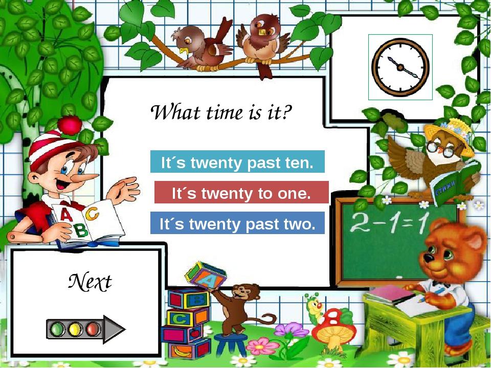Try Again Great Job! It´s twenty to one. It´s twenty past ten. Try Again It´s...