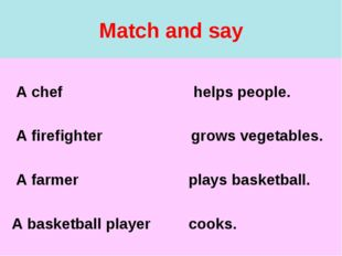 Match and say A chef helps people. A firefighter grows vegetables. A farmer p