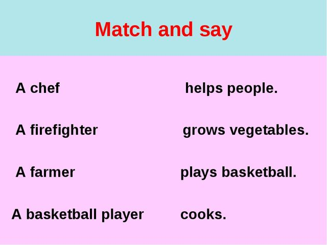 Match and say A chef helps people. A firefighter grows vegetables. A farmer p...