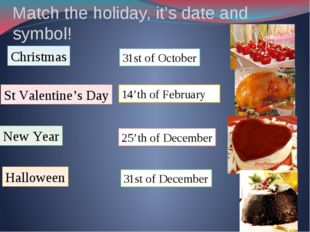 Match the holiday, it's date and symbol! Christmas New Year St Valentine's Da
