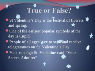 True or False? St Valentine's Day is the festival of flowers and spring. One