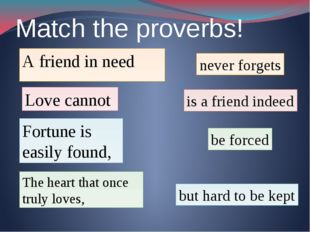 Match the proverbs! A friend in need is a friend indeed Fortune is easily fou