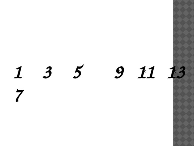 * * * 1 3 5 7 9 11 13