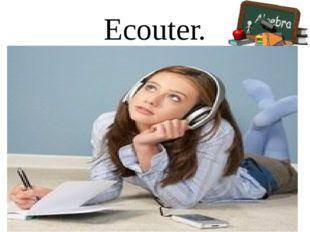Ecouter.