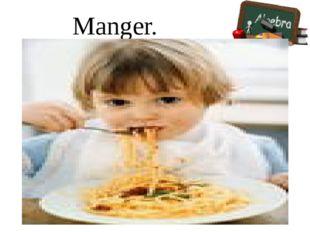 Manger.