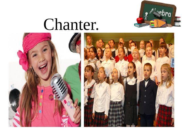Chanter.