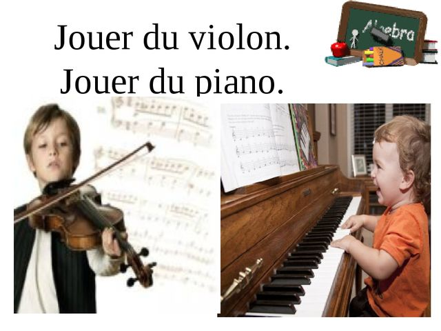 Jouer du violon. Jouer du piano.