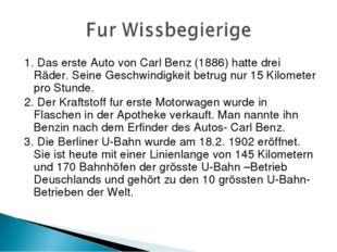 1. Das erste Auto von Carl Benz (1886) hatte drei Räder. Seine Geschwindigkei