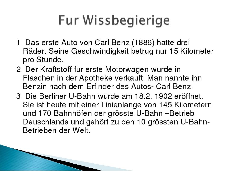 1. Das erste Auto von Carl Benz (1886) hatte drei Räder. Seine Geschwindigkei...