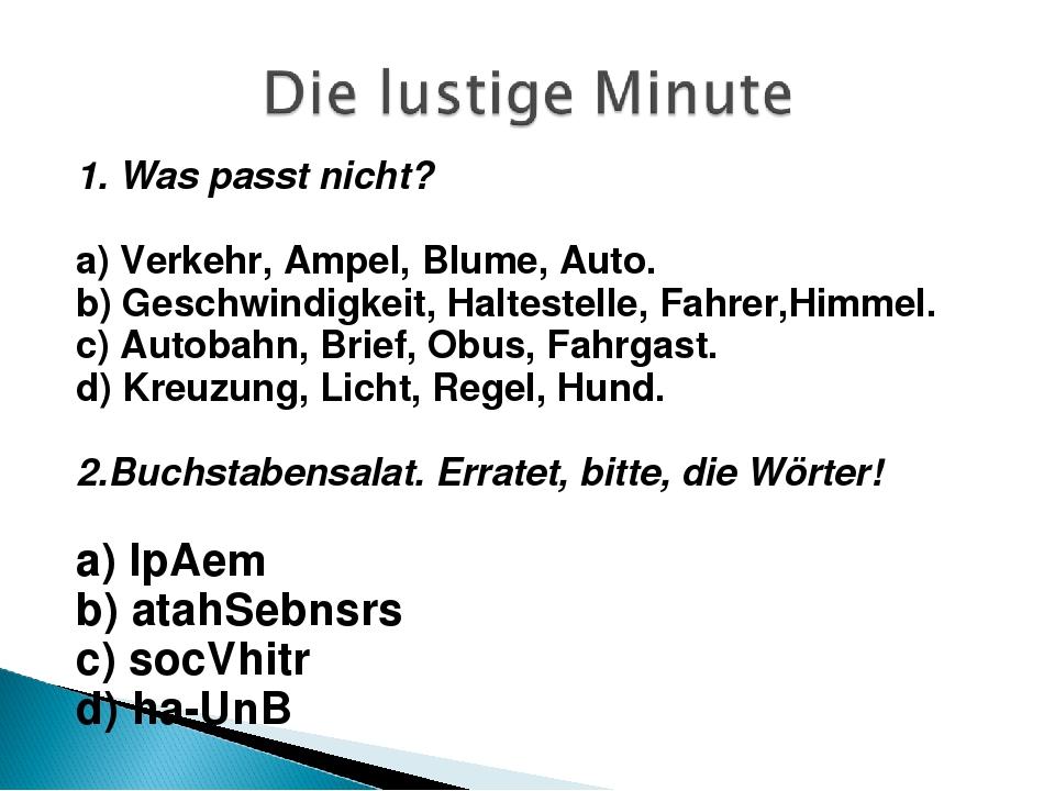 1. Was passt nicht?  a) Verkehr, Ampel, Blume, Auto. b) Geschwindigkeit, Hal...
