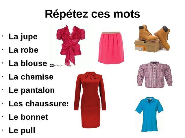 Répétez ces mots La jupe La robe La blouse La chemise Le pantalon Les chaussu...