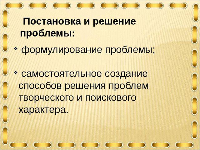 Постановка и решение проблемы: формулирование проблемы; самостоятельное созд...