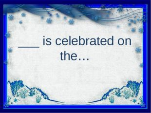 ___ is celebrated on the…