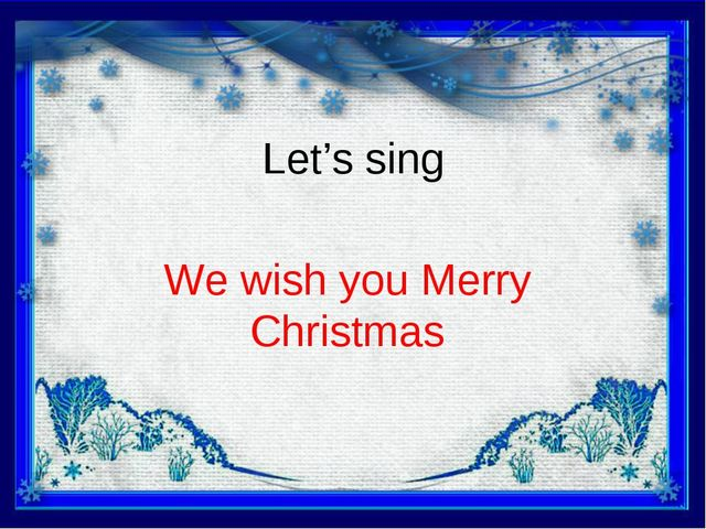Let's sing We wish you Merry Christmas