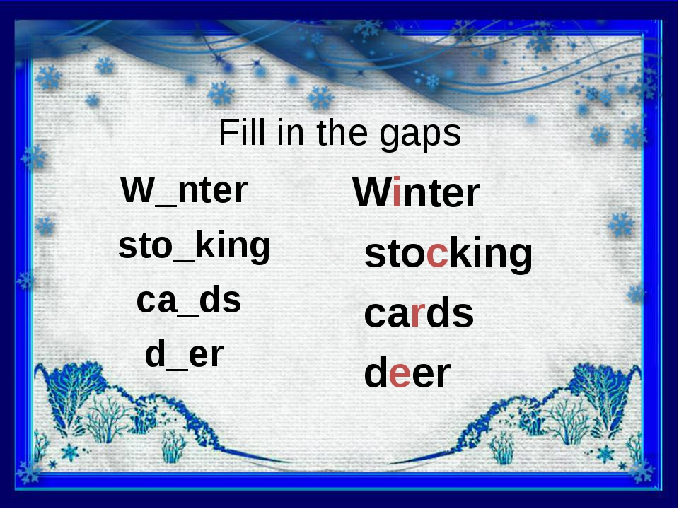 Fill in the gaps W_nter sto_king ca_ds d_er Winter stocking cards deer