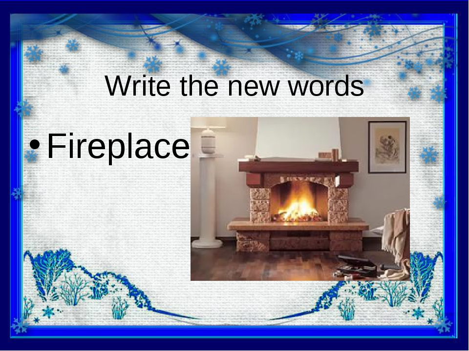 Write the new words Fireplace