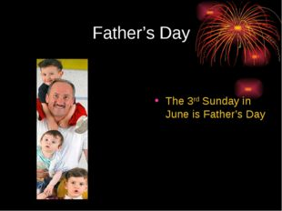 Father's Day The 3rd Sunday in June is Father's Day