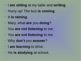 I am sitting at my table and writing. Hurry up! The bus is coming. It is rai
