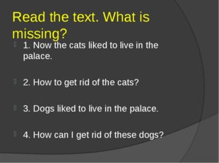 Read the text. What is missing? 1. Now the cats liked to live in the palace.