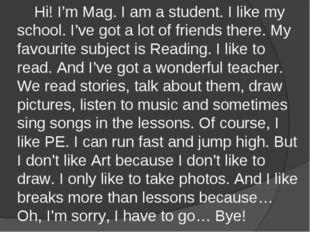 Hi! I'm Mag. I am a student. I like my school. I've got a lot of friends the
