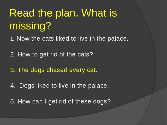 Read the plan. What is missing? 1. Now the cats liked to live in the palace....