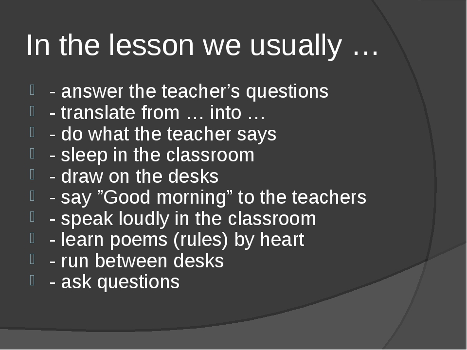 In the lesson we usually … - answer the teacher's questions - translate from...