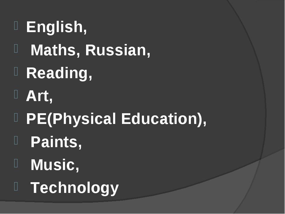 English, Maths, Russian, Reading, Art, PE(Physical Education), Paints, Music,...