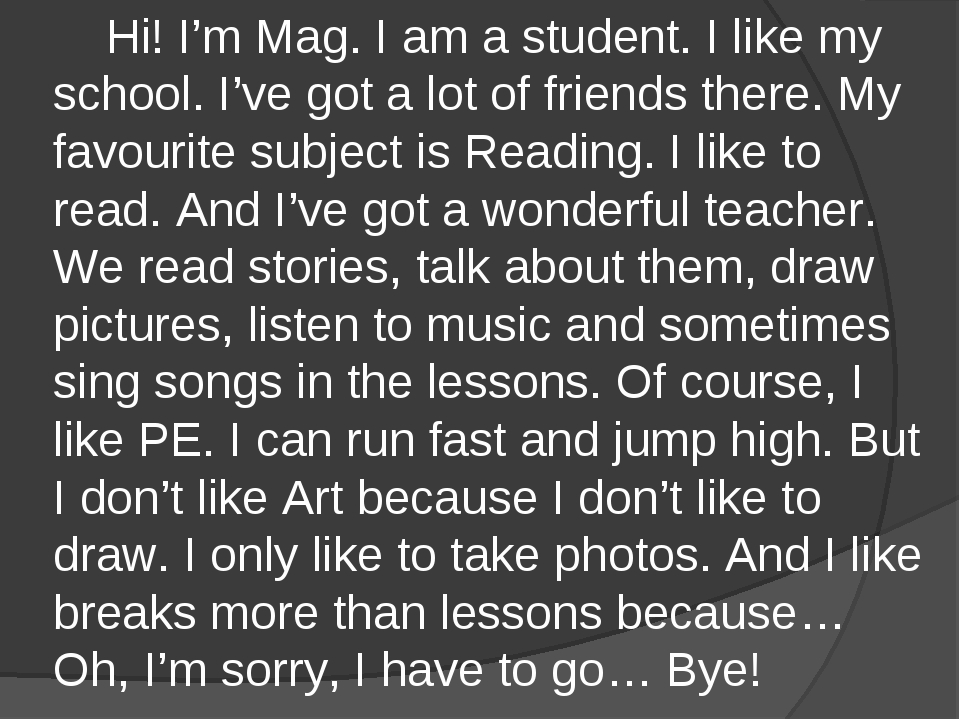 Hi! I'm Mag. I am a student. I like my school. I've got a lot of friends the...