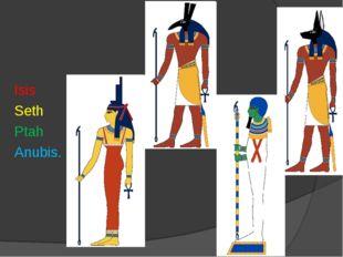 Isis Seth Ptah Anubis.