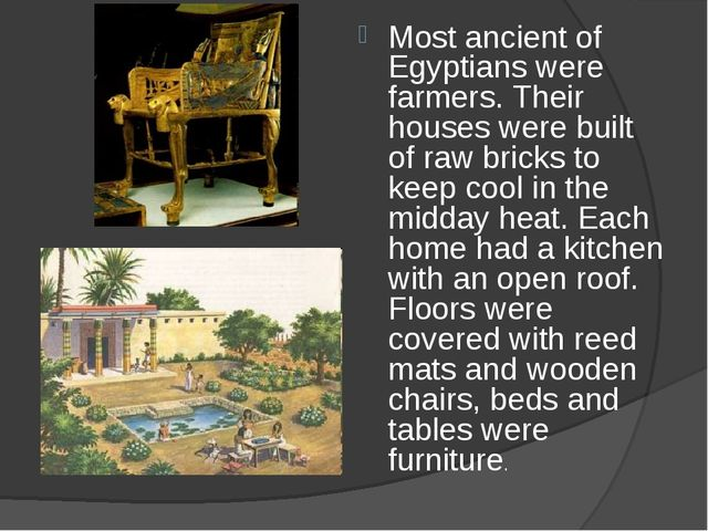 Most ancient of Egyptians were farmers. Their houses were built of raw bricks...