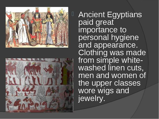 Ancient Egyptians paid great importance to personal hygiene and appearance....