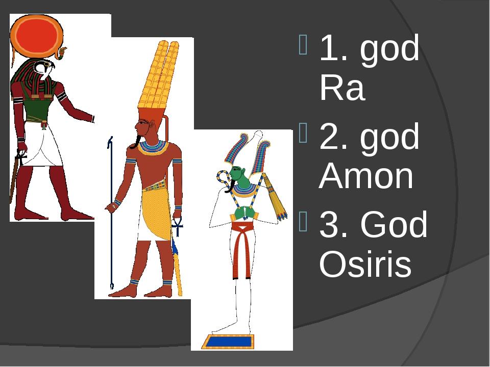 1. god Ra 2. god Amon 3. God Osiris