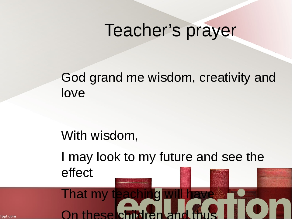 Teacher's prayer God grand me wisdom, creativity and love With wisdom, I may...