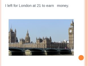 I left for London at 21 to earn money.